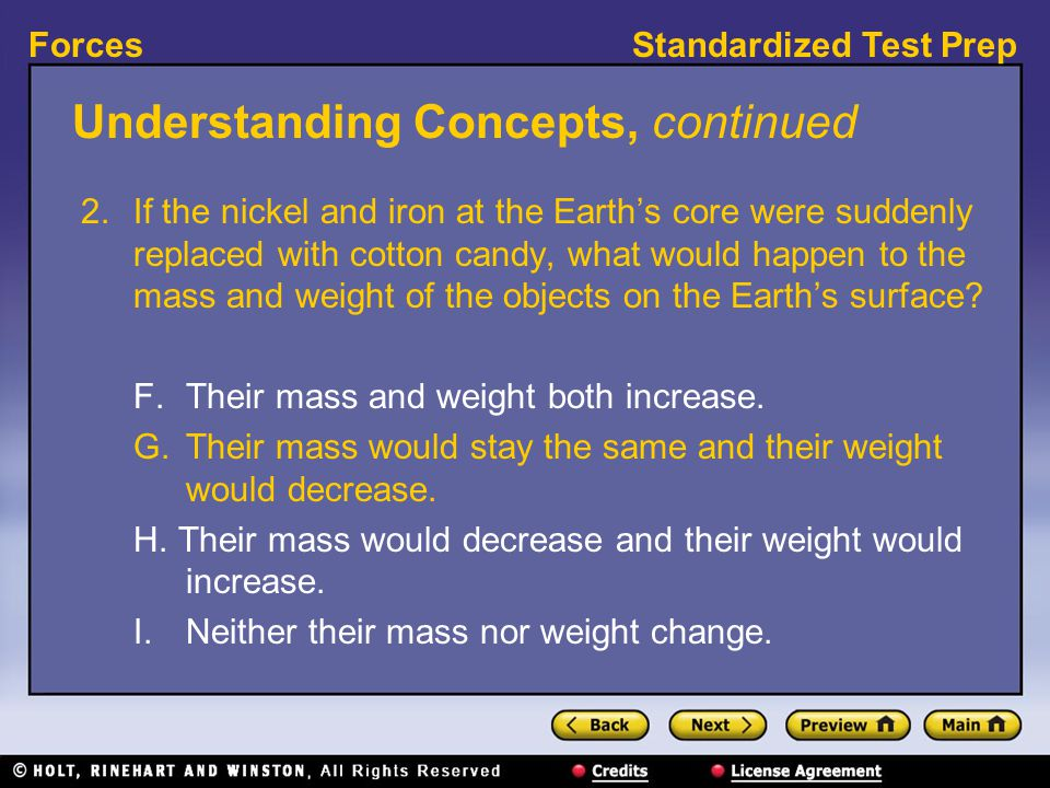 Standardized Test PrepForces Understanding Concepts, continued 2.If the nickel and iron at the Earth's core were suddenly replaced with cotton candy,
