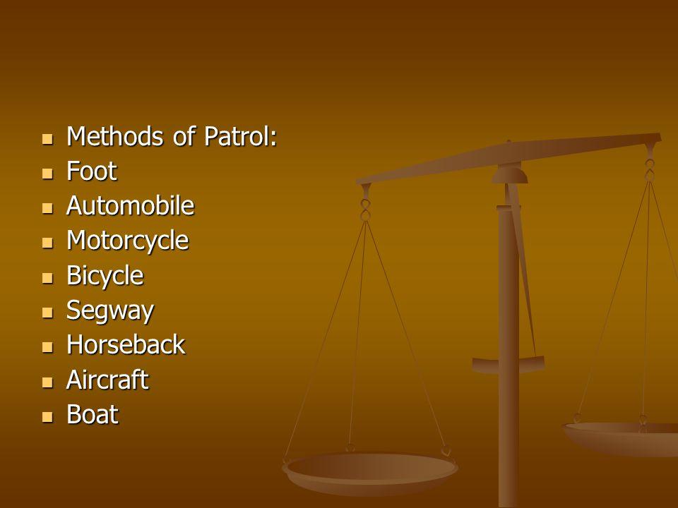 Methods of Patrol: Methods of Patrol: Foot Foot Automobile Automobile Motorcycle Motorcycle Bicycle Bicycle Segway Segway Horseback Horseback Aircraft