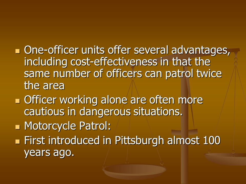 One-officer units offer several advantages, including cost-effectiveness in that the same number of officers can patrol twice the area One-officer uni