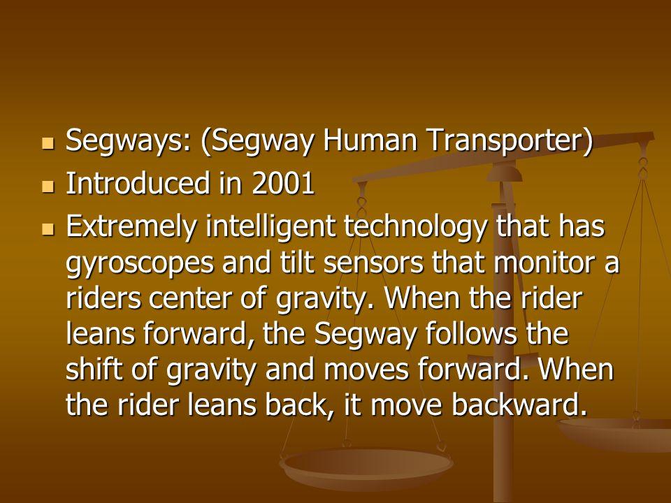 Segways: (Segway Human Transporter) Segways: (Segway Human Transporter) Introduced in 2001 Introduced in 2001 Extremely intelligent technology that ha