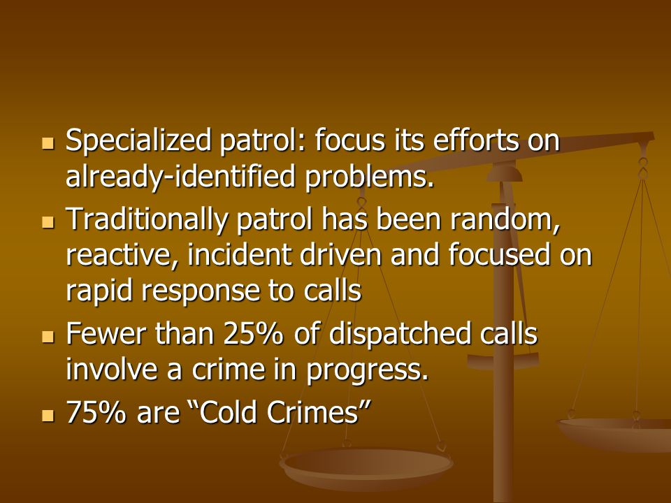 Specialized patrol: focus its efforts on already-identified problems. Specialized patrol: focus its efforts on already-identified problems. Traditiona