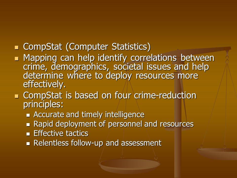 CompStat (Computer Statistics) CompStat (Computer Statistics) Mapping can help identify correlations between crime, demographics, societal issues and