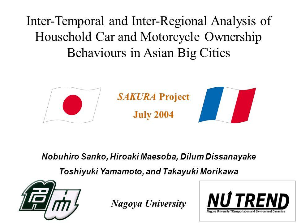 1 Inter-Temporal and Inter-Regional Analysis of Household Car and Motorcycle Ownership Behaviours in Asian Big Cities Nobuhiro Sanko, Hiroaki Maesoba,