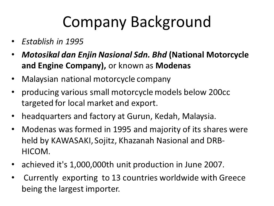 Company Background Establish in 1995 Motosikal dan Enjin Nasional Sdn.