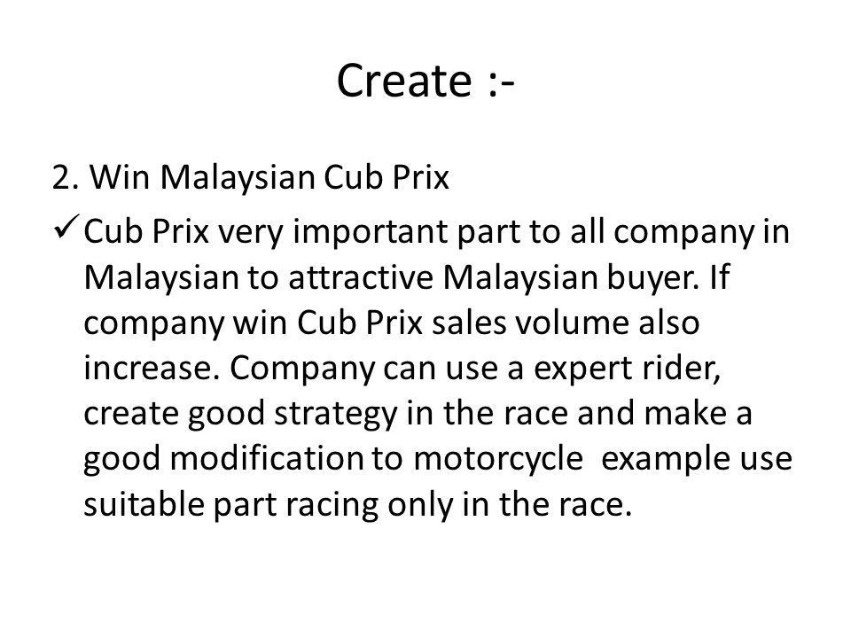 Create :- 2. Win Malaysian Cub Prix Cub Prix very important part to all company in Malaysian to attractive Malaysian buyer. If company win Cub Prix sa