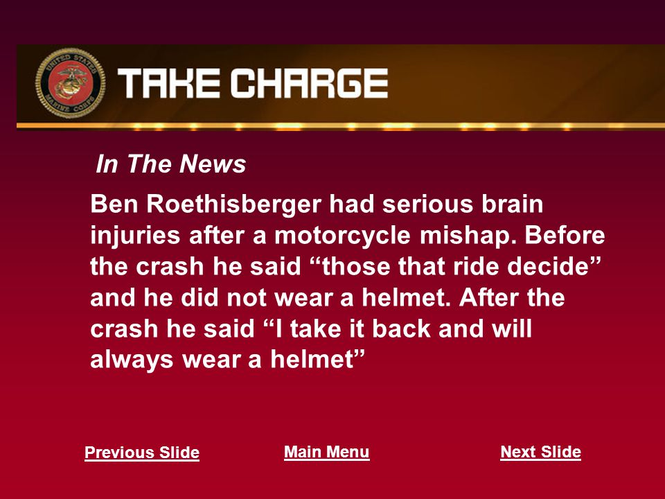 """In The News Ben Roethisberger had serious brain injuries after a motorcycle mishap. Before the crash he said """"those that ride decide"""" and he did not w"""