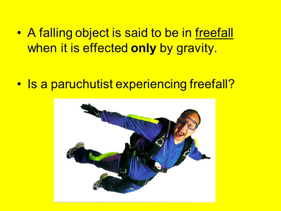 A falling object is said to be in freefall when it is effected only by gravity. Is a paruchutist experiencing freefall?
