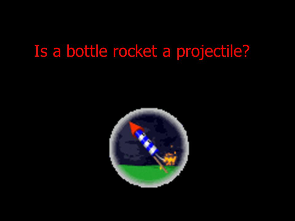 Is a bottle rocket a projectile