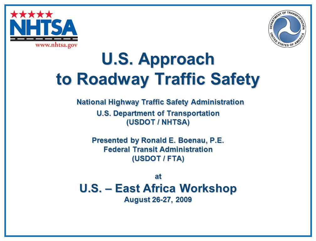 U.S. Approach to Roadway Traffic Safety National Highway Traffic Safety Administration U.S.