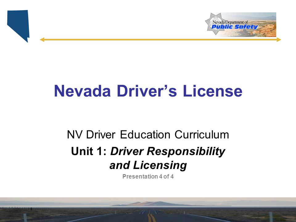 Nevada Driver's License NV Driver Education Curriculum Unit 1: Driver Responsibility and Licensing Presentation 4 of 4