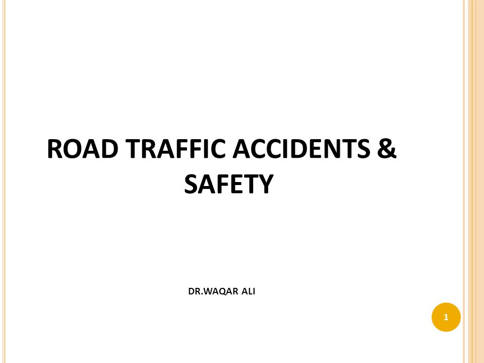 ROAD TRAFFIC ACCIDENTS & SAFETY DR.WAQAR ALI 1