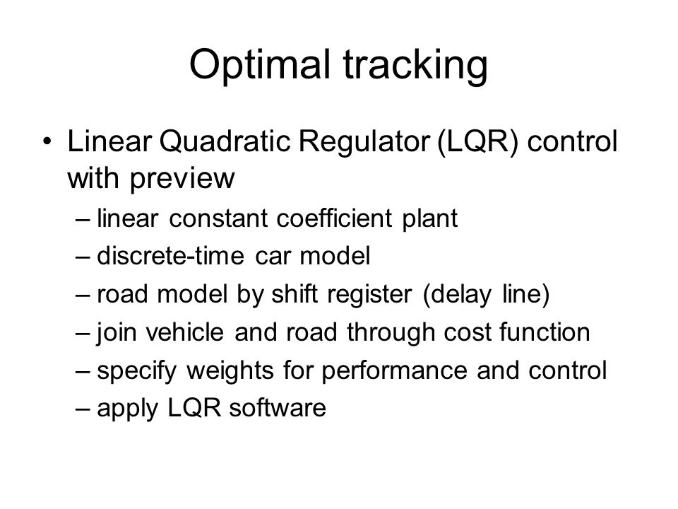 Optimal tracking Linear Quadratic Regulator (LQR) control with preview –linear constant coefficient plant –discrete-time car model –road model by shif