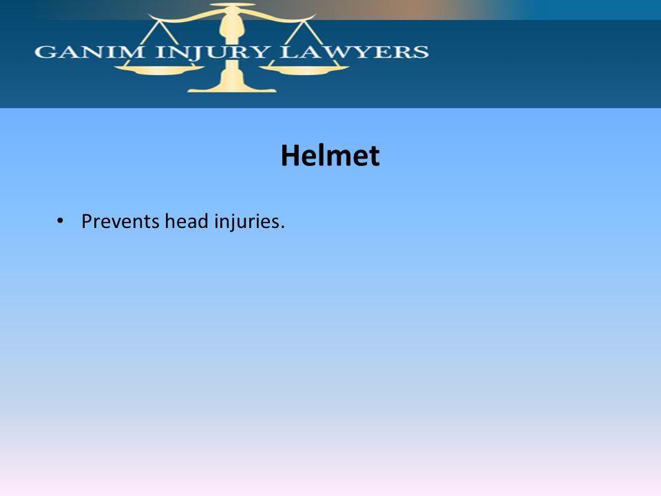 Helmet Prevents head injuries.