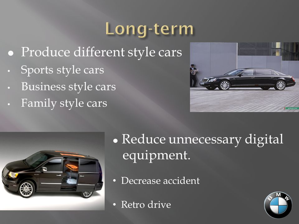 Produce different style cars Sports style cars Business style cars Family style cars Reduce unnecessary digital equipment.