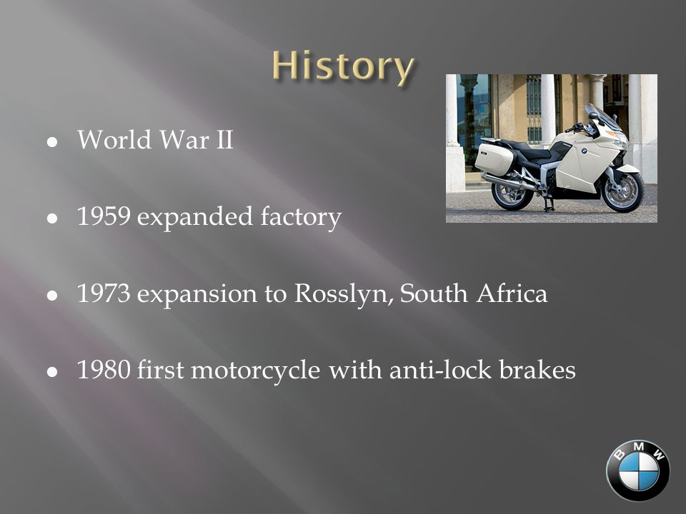 World War II 1959 expanded factory 1973 expansion to Rosslyn, South Africa 1980 first motorcycle with anti-lock brakes