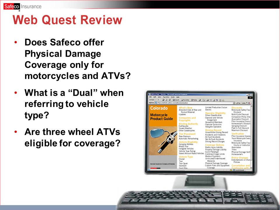 Web Quest Review Does Safeco offer Physical Damage Coverage only for motorcycles and ATVs.