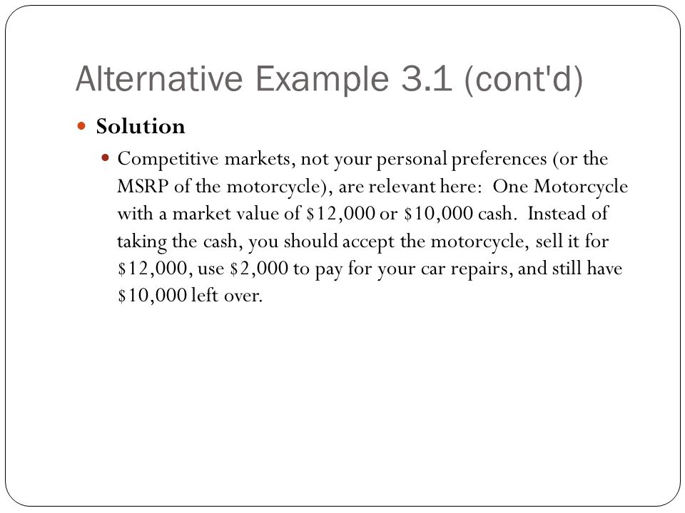 Alternative Example 3.1 (cont'd) Solution Competitive markets, not your personal preferences (or the MSRP of the motorcycle), are relevant here: One M