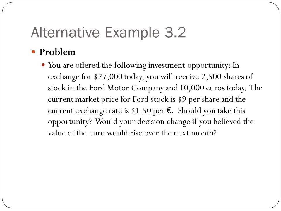 Alternative Example 3.2 Problem You are offered the following investment opportunity: In exchange for $27,000 today, you will receive 2,500 shares of