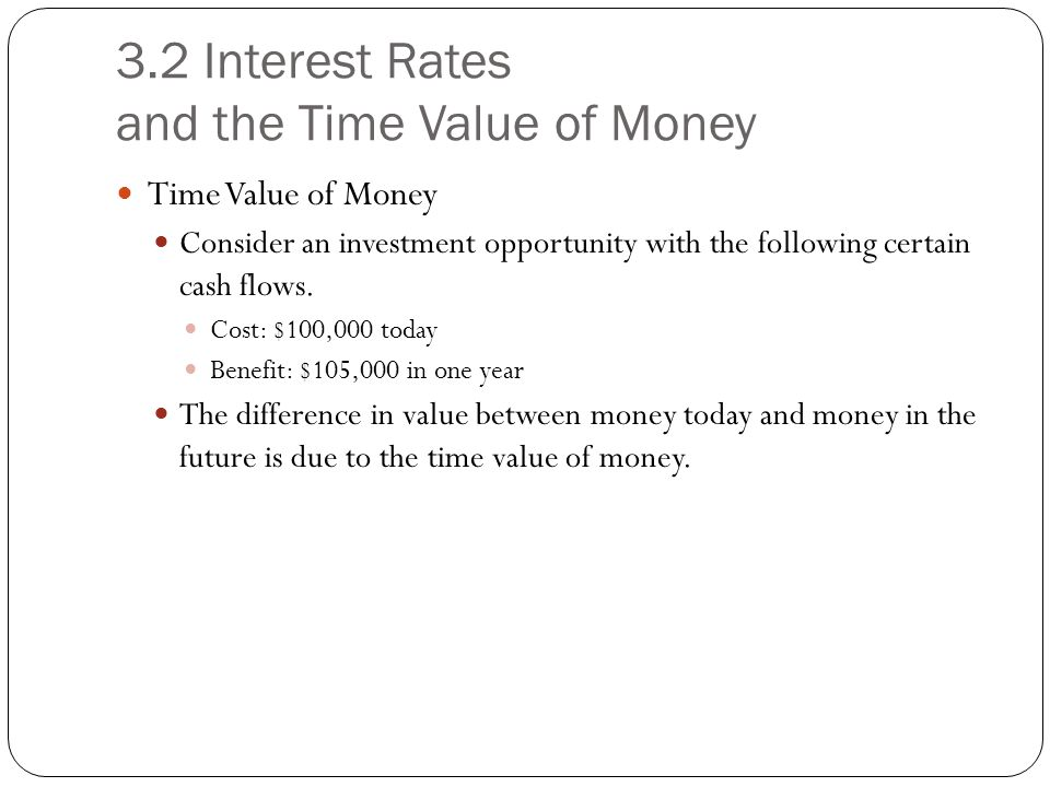 3.2 Interest Rates and the Time Value of Money Time Value of Money Consider an investment opportunity with the following certain cash flows. Cost: $10