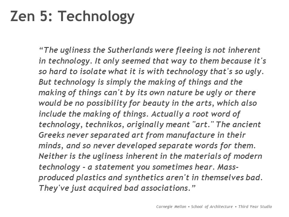 """Carnegie Mellon School of Architecture Third Year Studio Zen 5: Technology """"The ugliness the Sutherlands were fleeing is not inherent in technology. I"""