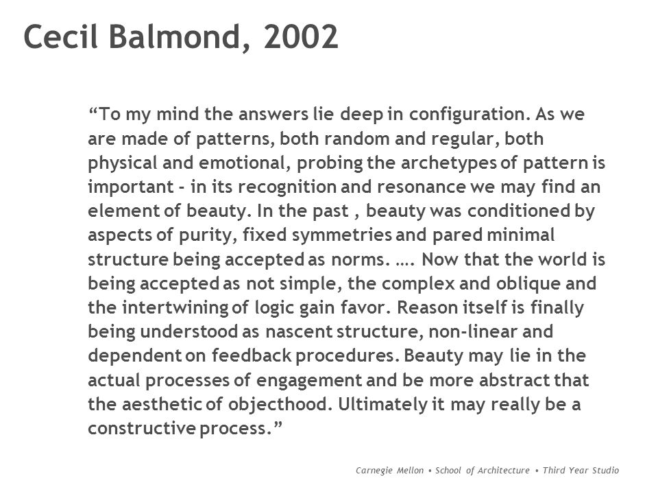 """Carnegie Mellon School of Architecture Third Year Studio Cecil Balmond, 2002 """"To my mind the answers lie deep in configuration. As we are made of patt"""