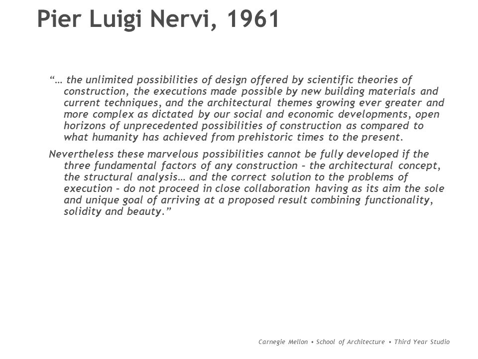 """Carnegie Mellon School of Architecture Third Year Studio Pier Luigi Nervi, 1961 """"… the unlimited possibilities of design offered by scientific theorie"""