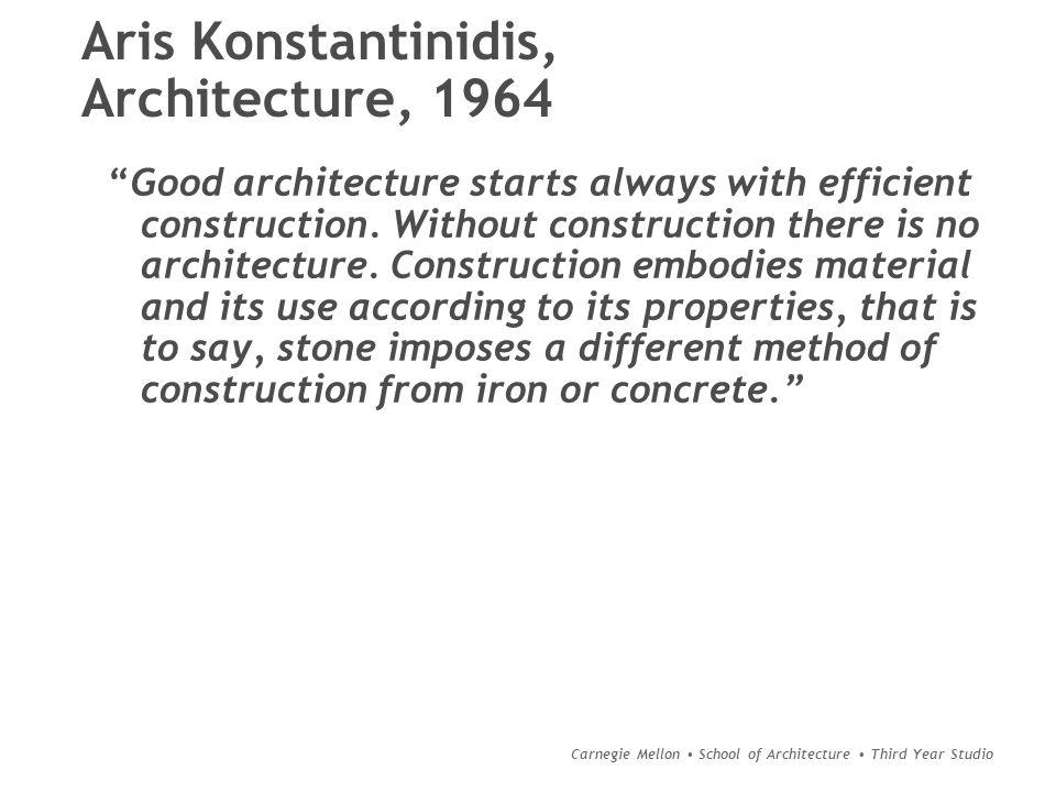 "Carnegie Mellon School of Architecture Third Year Studio Aris Konstantinidis, Architecture, 1964 ""Good architecture starts always with efficient const"