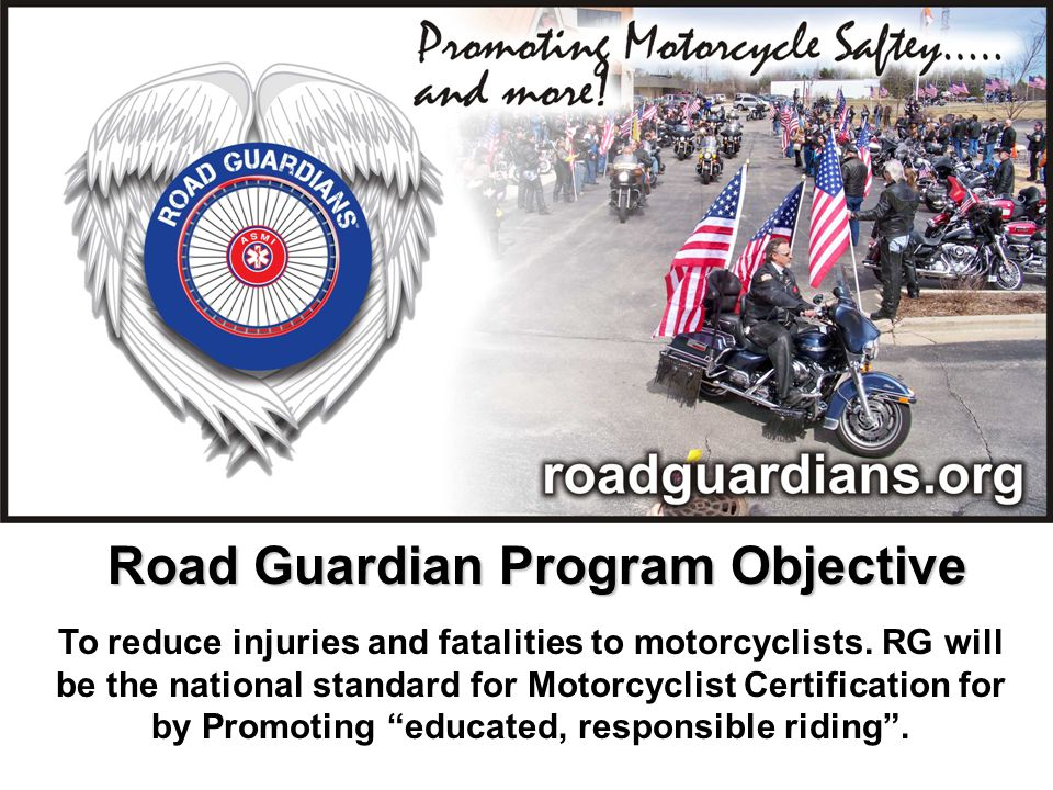 To reduce injuries and fatalities to motorcyclists.
