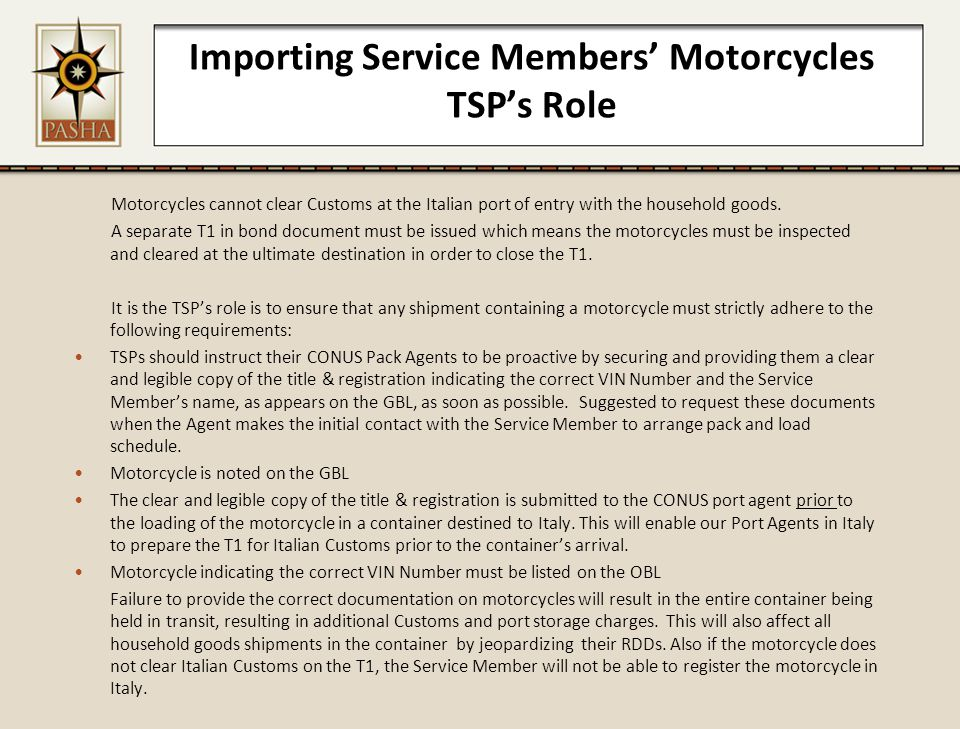 Importing Service Members' Motorcycles TSP's Role Motorcycles cannot clear Customs at the Italian port of entry with the household goods. A separate T