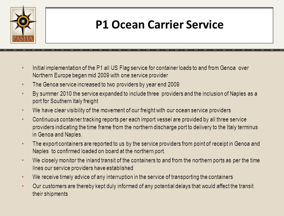 P1 Ocean Carrier Service Initial implementation of the P1 all US Flag service for container loads to and from Genoa over Northern Europe began mid 200