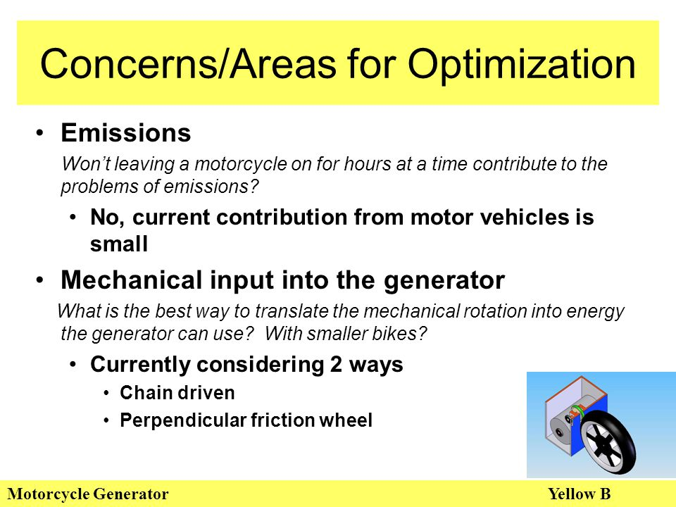 Concerns/Areas for Optimization Motorcycle GeneratorYellow B Emissions Won't leaving a motorcycle on for hours at a time contribute to the problems of emissions.