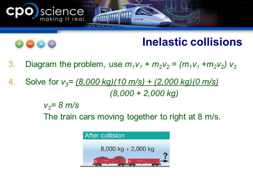  Diagram the problem, use m 1 v 1 + m 2 v 2 = (m 1 v 1 +m 2 v 2 ) v 3  Solve for v 3 = (8,000 kg)(10 m/s) + (2,000 kg)(0 m/s) (8,000 + 2,000 kg) v