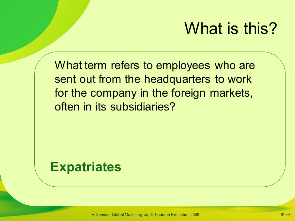 Hollensen, Global Marketing 4e, © Pearson Education 200818-39 What is this.