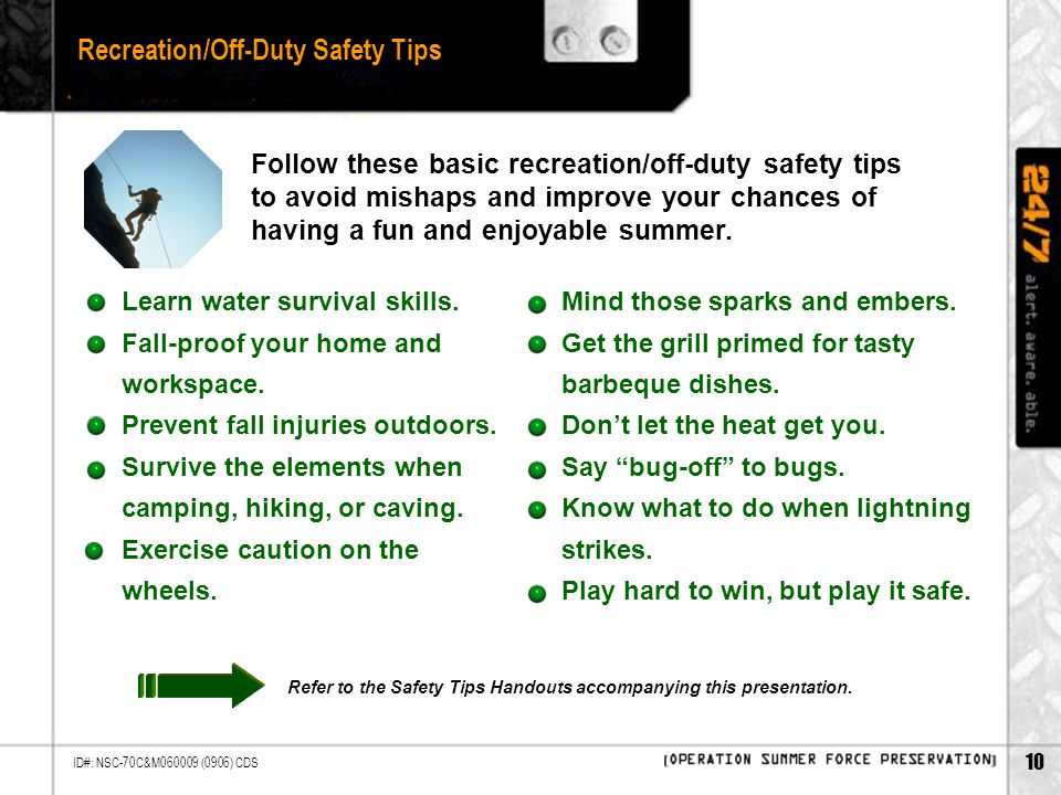 10 ID#: NSC-70C&M060009 (0906) CDS Recreation/Off-Duty Safety Tips Follow these basic recreation/off-duty safety tips to avoid mishaps and improve your chances of having a fun and enjoyable summer.