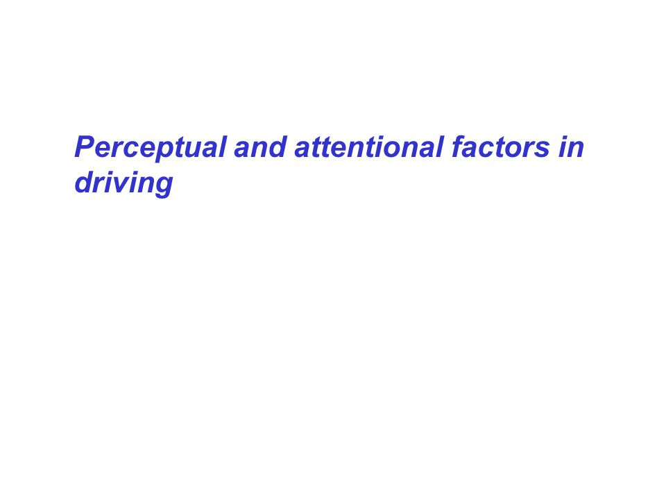 Perceptual and attentional factors in driving