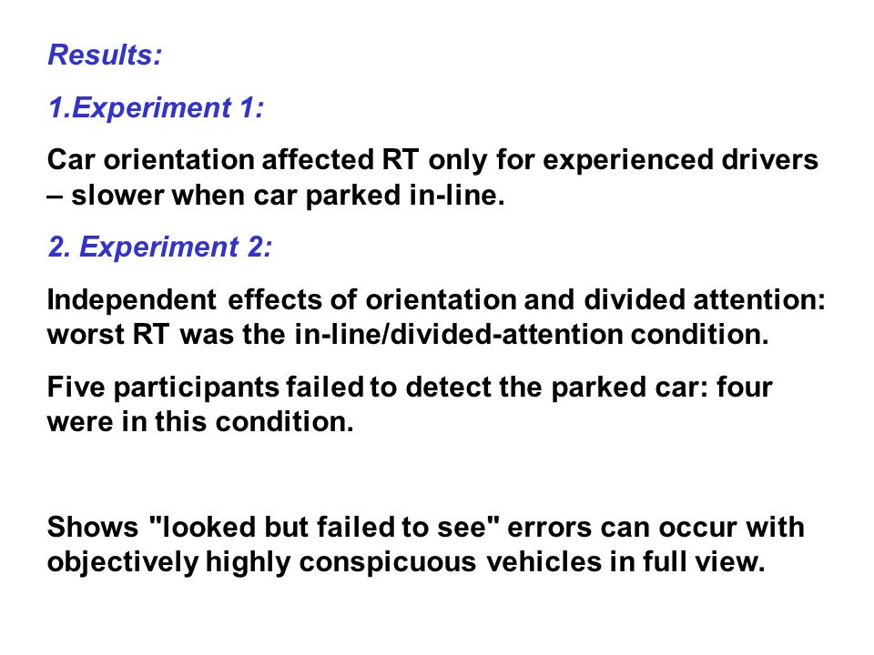 Results: 1.Experiment 1: Car orientation affected RT only for experienced drivers – slower when car parked in-line.