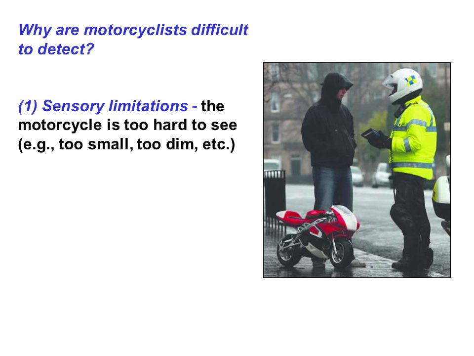 Why are motorcyclists difficult to detect.