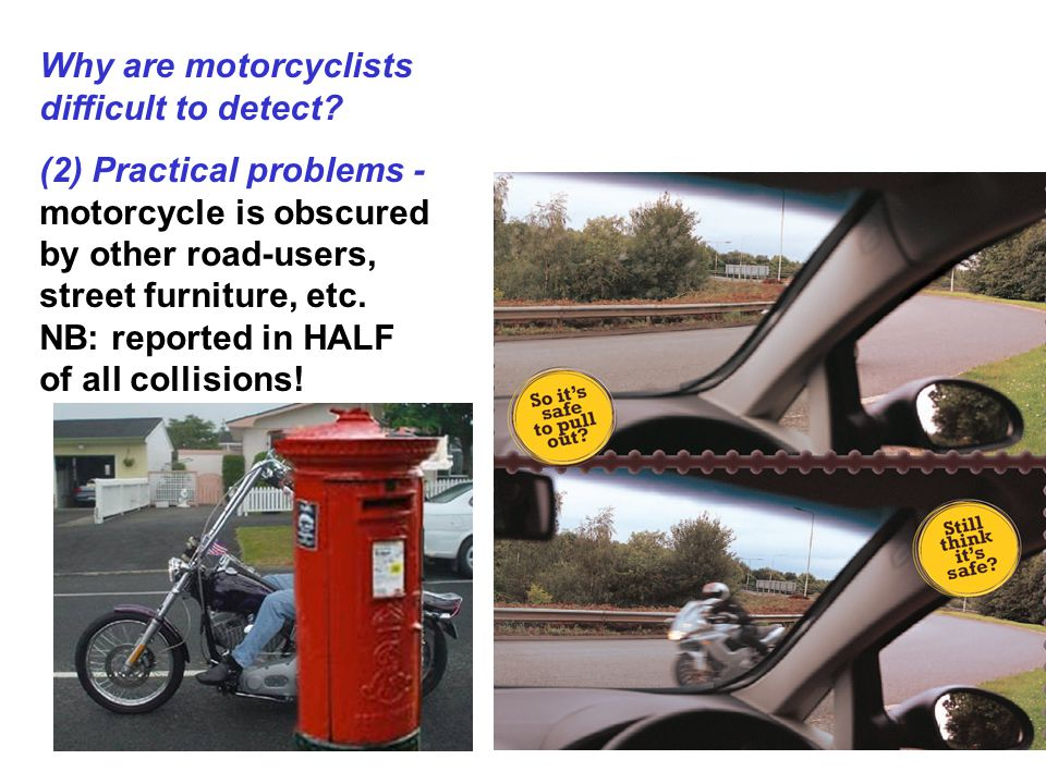 Physical conspicuity may not be the most important factor in causing accidents: (a) Headlight use made no difference to motorcycle detection when the motorcycle was close - yet it is at close range that right-of-way violations cause accidents (at longer distances, either road-user can take corrective action).
