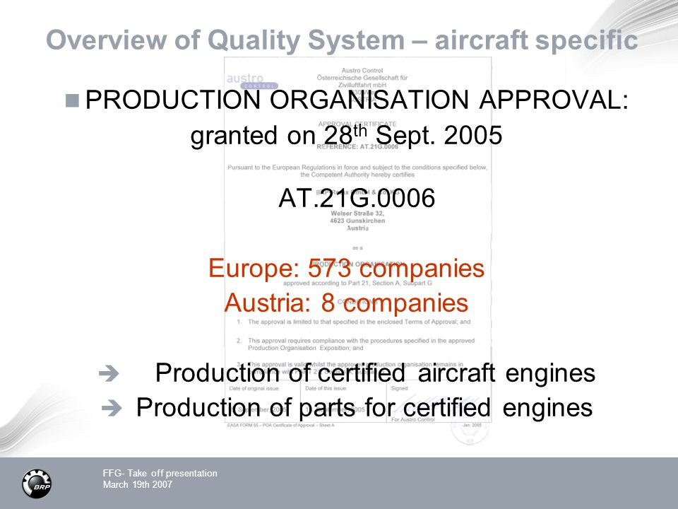 FFG- Take off presentation March 19th 2007 Overview of Quality System – aircraft specific PRODUCTION ORGANISATION APPROVAL: granted on 28 th Sept.
