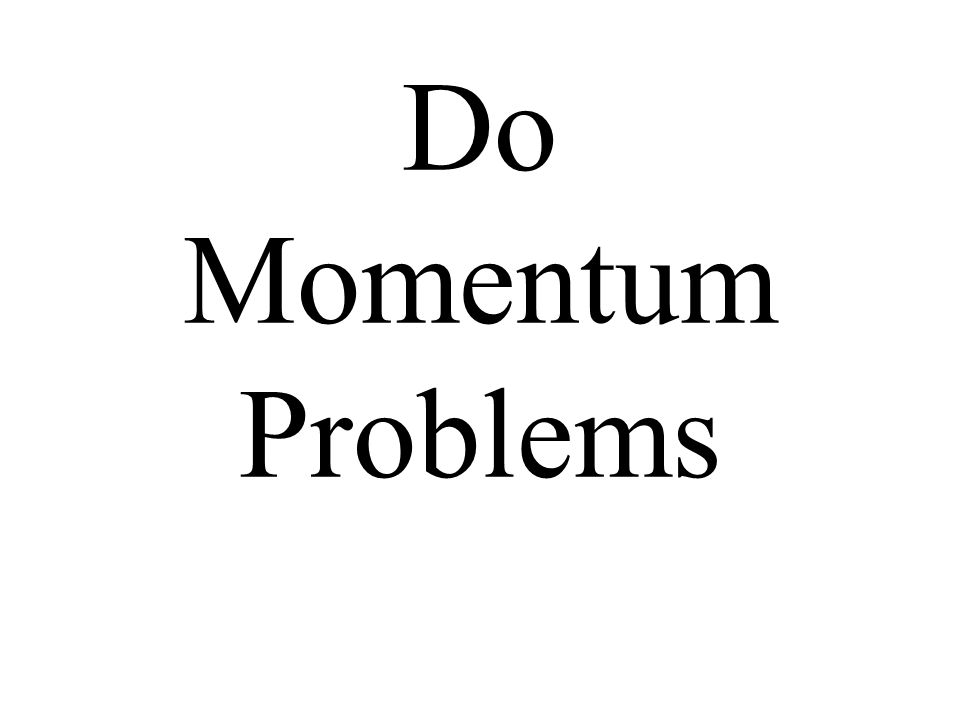 Do Momentum Problems