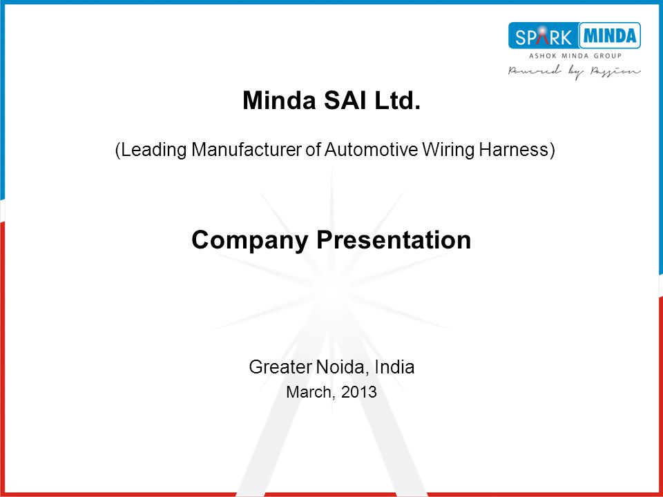 Greater Noida, India March, 2013 Minda SAI Ltd. (Leading Manufacturer of Automotive Wiring Harness) Company Presentation