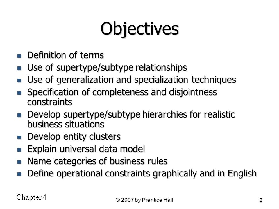 Chapter 4 © 2007 by Prentice Hall 23 Figure 4-10 Example of supertype/subtype hierarchy