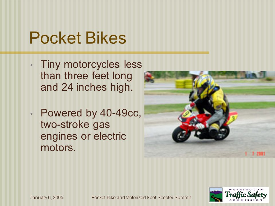 January 6, 2005Pocket Bike and Motorized Foot Scooter Summit Pocket Bikes Capable of speeds up to 40 mph.