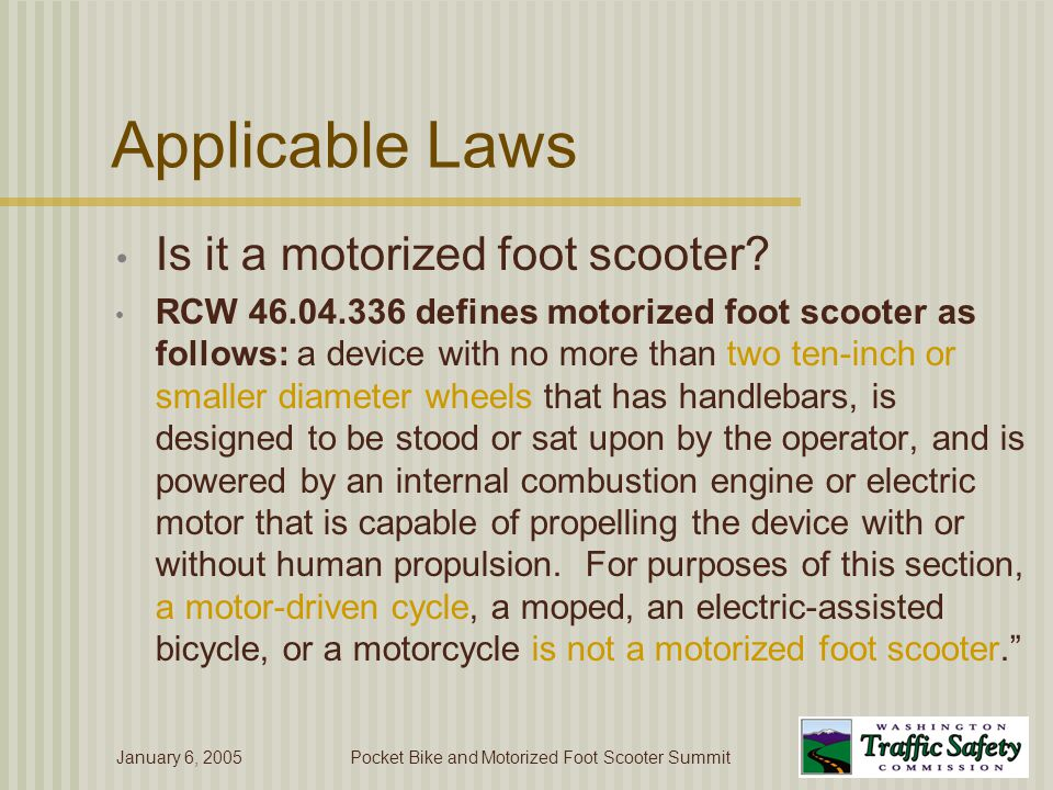 January 6, 2005Pocket Bike and Motorized Foot Scooter Summit Applicable Laws Is it a motor-driven cycle.