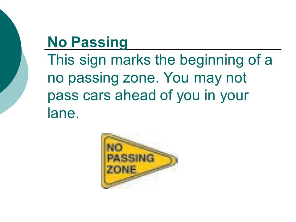 No Passing This sign marks the beginning of a no passing zone.