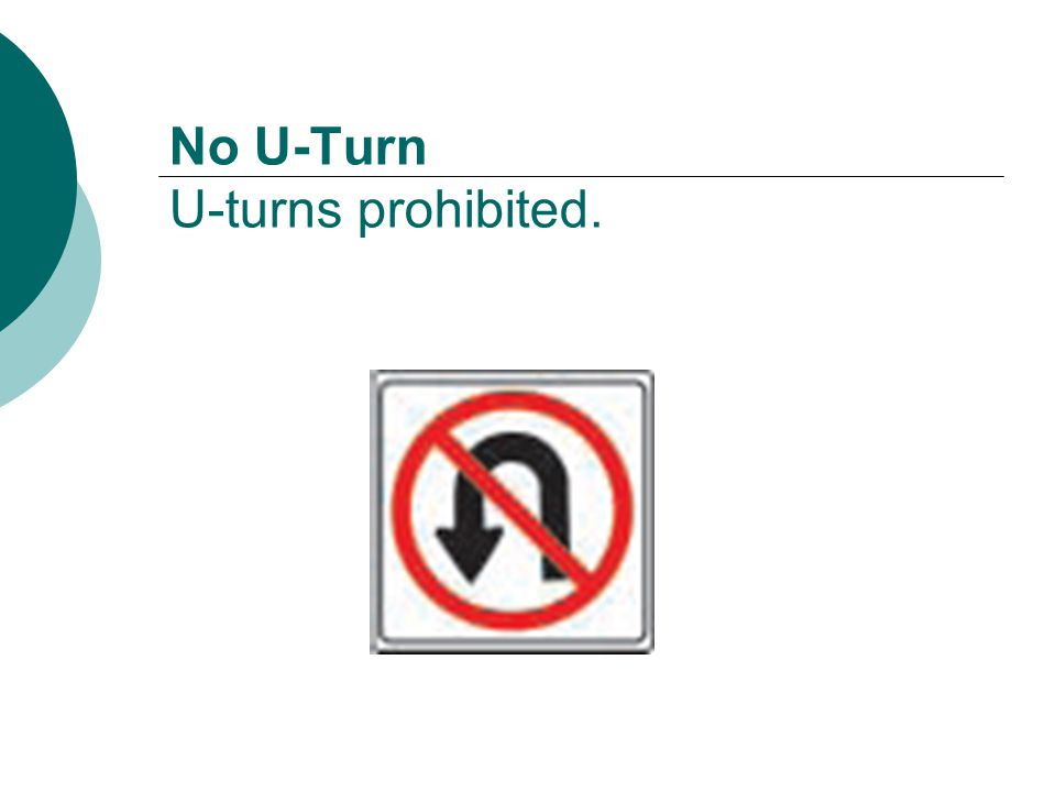No U-Turn U-turns prohibited.