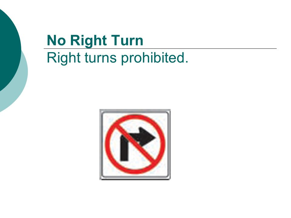 No Right Turn Right turns prohibited.