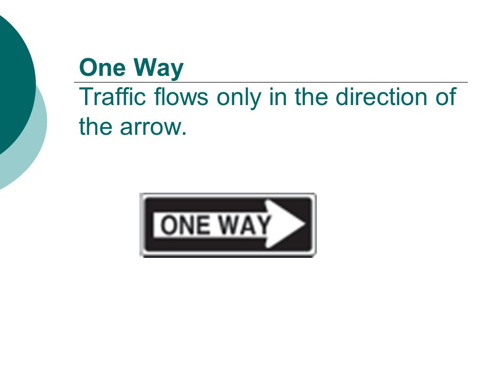One Way Traffic flows only in the direction of the arrow.