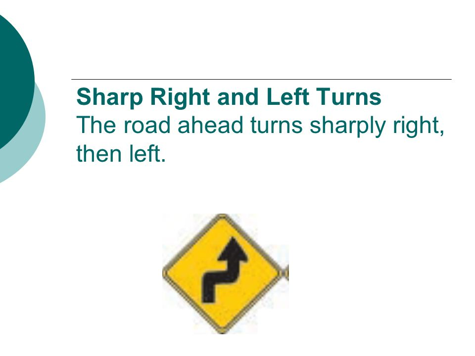 Sharp Right and Left Turns The road ahead turns sharply right, then left.