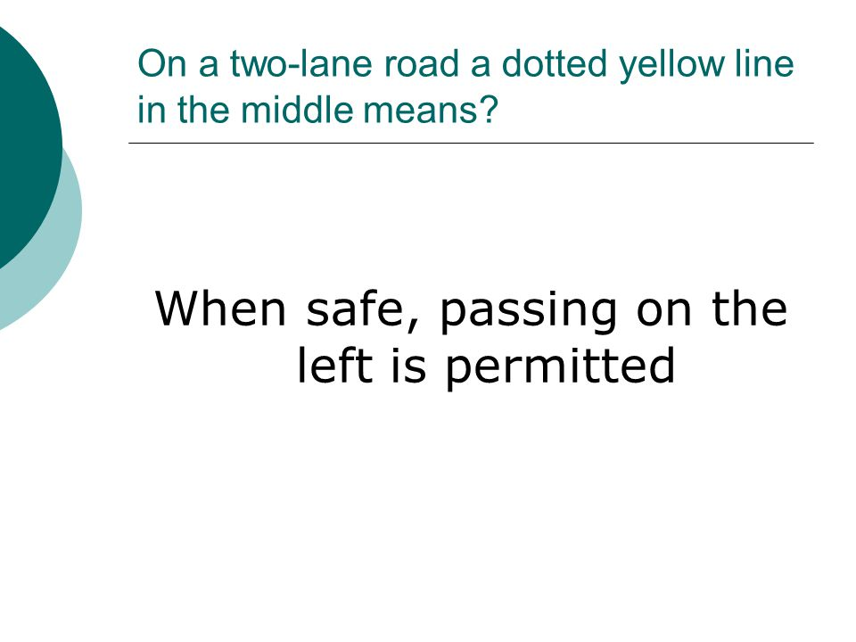 On a two-lane road a dotted yellow line in the middle means.